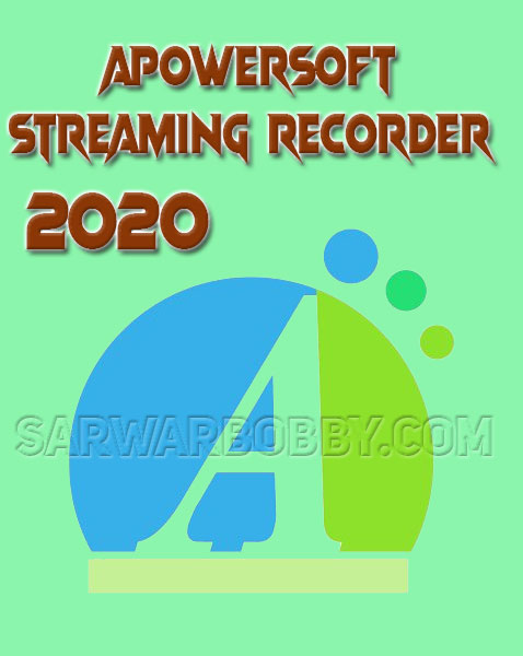 Apowersoft Streaming Recorder 4.3.2 Latest  2020 Free Download - SarwarBobby.Com